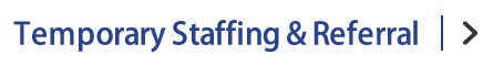 Temporary Staffing & Referral